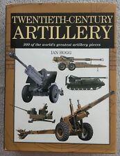 Twentieth-Century Artillery: 300 of the World's Greatest by Ian Hogg, HCwDJ,2005