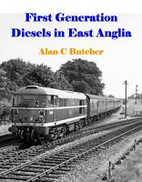First Generation Diesels in East Anglia By Alan C Butcher