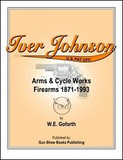 Iver Johnson's Arms & Cycle Works Firearms 1871-1993 by William E. Goforth (2006, Paperback, Illustrated)