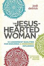 The Jesus-Hearted Woman: 10 Leadership Qualities for Enduring and Endearing Infl