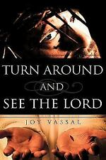 Turn Around and See the Lord by Joy Vassal (2009, Hardcover)