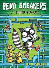 Remy Sneakers vs. the Robo-Rats by Kevin Sherry (Hardback, 2017)