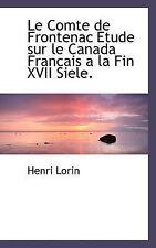 Le Comte de Frontenac Etude sur le Canada Francais a la Fin XVII Siele. (French