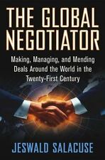 The Global Negotiator: Making, Managing and Mending Deals Around the World in th