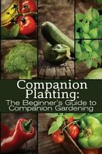 The Organic Gardening: Companion Planting: the Beginner's Guide to Companion...