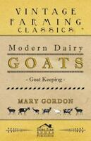 Modern Dairy Goats -Goat Keeping: By Mary Gordon