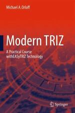 Modern TRIZ : A Practical Course with EASyTRIZ Technology by Michael A....
