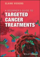 Beginner's Guide to Targeted Cancer Treatments, Paperback by Vickers, Elaine,...