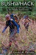 Bushwhack : A Serial Story of off-Trail Hiking and Camping in the Pacific...