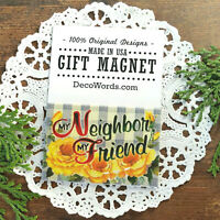 My Neighbor My Friend  * Cute little Gift * Magnet * USA * DecoWords * New in Pk