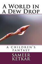 Eine Welt in einem Dew Drop: ein Kinder Fantasy von Sameer Ketkar (2017, Taschenbuch)