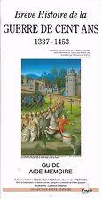 BREVE HISTOIRE DE LA GUERRE DE CENT ANS + 1337-1453 + Guide aide-mémoire FRAGILE