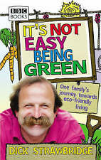 It's Not Easy Being Green: One Family's Journey Towards Eco-friendly Living, By