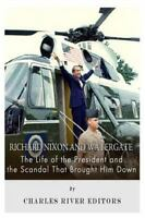 Richard Nixon and Watergate : The Life of the President and the Scandal That ...