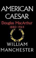 American Caesar: Douglas MacArthur 1880 - 1964: By Manchester, William