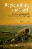 Replenishing the Earth: The Settler Revolution and the Rise of the Angloworld...