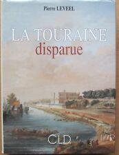 PIERRE LEVEEL /LA TOURAINE DISPARUE  /CLD 1994 /ÉO NUM. avec ENVOI