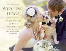 Wedding Dogs : A Celebration of Holy Muttrimony by Katie Preston Toepfer and...
