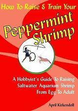 How to Raise & Train Your Peppermint Shrimp, 2nd Edition, April Kirkendoll, Good
