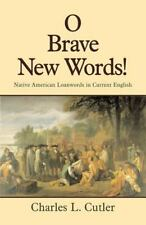 O Brave New Words: Native American Loanwords in Current English, Linguistics,Eng