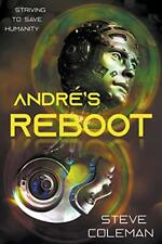 Andre's Reboot: Striving to Save Humanity, Coleman, Steve 9780985006549 New,,