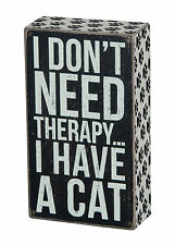 "Primitives By Kathy 7"" x 4""  Wood BOX SIGN ""I Don't Need Therapy, I have A Cat"""