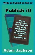 Publish It! : How to Self-Publish Your Book for Free Using Kindle Direct...