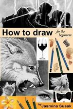 How to draw for the beginners: Step-by-Step Drawing Tutorials, (PB) 1515268128