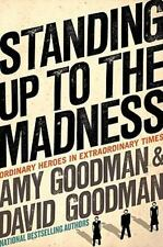 Standing Up to the Madness: Ordinary Heroes in Extraordinary Times, Amy Goodman,
