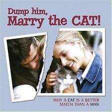 Dump Him, Marry the Cat! : Why a Cat Is a Better Match Than a Man (2007,...
