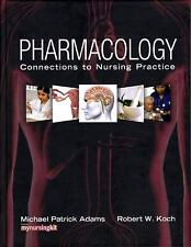 Pharmacology: Connections to Nursing Practice by Adams Ph.D, Michael P., Koch,