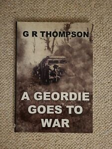 A GEORDIE GOES TO WAR BY  G R THOMPSON SIGNED