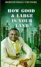 How Good and Large Is Your Land? by Oghenethoja Umuteme (2014, Paperback)