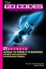 The Go Codes : 27 Secrets on How to Make It in Business Without Imploding...