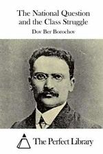 National Question and the Class Struggle: By Borochov, Dov Ber The Perfect Li...