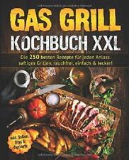 Gas Grill Kochbuch: Die 250 besten Rezepte für jeden Anlass. saftiges Grillen, r