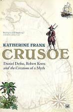 Crusoe: Daniel Defoe, Robert Knox And The Creation Of A Myth, Frank, Katherine,