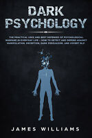 Dark Psychology-The Practical Uses and Best Defenses of Psychological Warfare