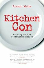 Kitchen Con: Writing on the Restaurant Racket by White, Trevor Paperback Book