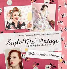 Style Me Vintage: Step-By-Step Retro Look Book Clothes, Hair, Make-Up (Hardback