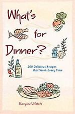 NEW - What's for Dinner?: 200 Delicious Recipes That Work Every Time
