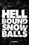 Hellbound Snowballs by Rob Callahan (2008, Paperback)