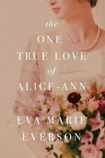 THE ONE TRUE LOVE OF ALICE-ANN - EVERSON, EVA MARIE - NEW PAPERBACK BOOK