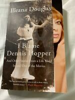I Blame Dennis Hopper : And Other Stories from a Life Lived in and Out of the...