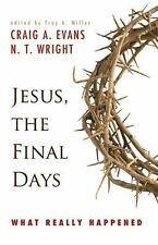 Jesus, the Final Days : What Really Happened by Craig A. Evans and N. T. Wright