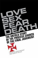 Love, Sex, Fear, Death: The Inside Story of The Process Church of the Final Judg