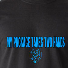my package takes two hands. big penis dick cock butt balls bj sex Funny T-Shirt