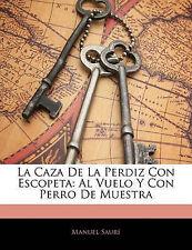 La Caza De La Perdiz Con Escopeta: Al Vuelo Y Con Perro De Muestra (Spanish Edit
