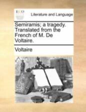 Semiramis; A Tragedy. Translated from the French of M. de Voltaire. (Paperback o