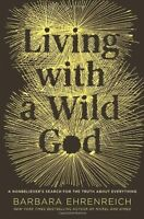 Living with a Wild God: A Nonbelievers Search for the Truth about Everything by
